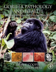 Gorilla Pathology and Health : With a Catalogue of Preserved Materials, Hardback Book