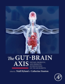 The Gut-Brain Axis : Dietary, Probiotic, and Prebiotic Interventions on the Microbiota, Hardback Book