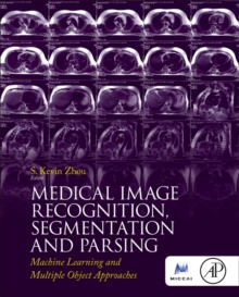 Medical Image Recognition, Segmentation and Parsing : Machine Learning and Multiple Object Approaches, Hardback Book