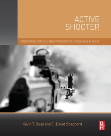 Active Shooter : Preparing for and Responding to a Growing Threat, Paperback Book