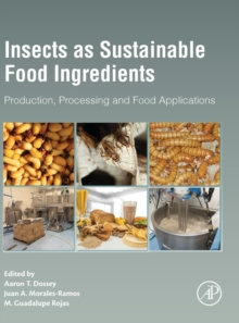 Insects as Sustainable Food Ingredients : Production, Processing and Food Applications, Hardback Book