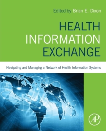 Health Information Exchange : Navigating and Managing a Network of Health Information Systems, Paperback Book