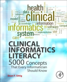 Clinical Informatics Literacy : 5000 Concepts That Every Informatician Should Know, Paperback Book