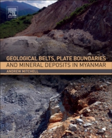 Geological Belts, Plate Boundaries, and Mineral Deposits in Myanmar, Paperback Book