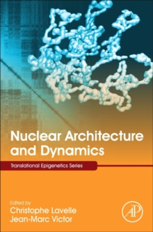 Nuclear Architecture and Dynamics : Volume 2, Hardback Book