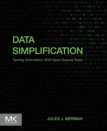 Data Simplification : Taming Information With Open Source Tools, Paperback Book