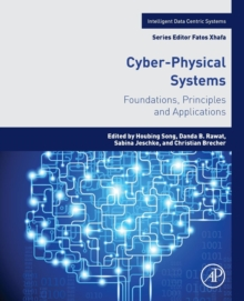Cyber-Physical Systems : Foundations, Principles and Applications, Paperback Book