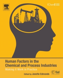 Human Factors in the Chemical and Process Industries : Making it Work in Practice, Paperback Book
