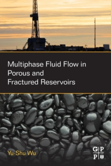 Multiphase Fluid Flow in Porous and Fractured Reservoirs, Paperback Book