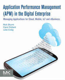Application Performance Management (APM) in the Digital Enterprise : Managing Applications for Cloud, Mobile, IoT and eBusiness, Paperback / softback Book