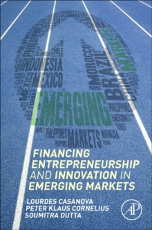 Financing Entrepreneurship and Innovation in Emerging Markets, Hardback Book