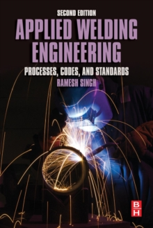 Applied Welding Engineering : Processes, Codes, and Standards, Paperback / softback Book