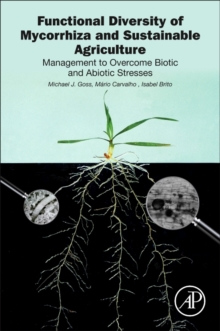 Functional Diversity of Mycorrhiza and Sustainable Agriculture : Management to Overcome Biotic and Abiotic Stresses, Paperback Book