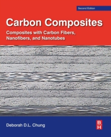 Carbon Composites : Composites with Carbon Fibers, Nanofibers, and Nanotubes, Paperback Book