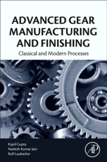 Advanced Gear Manufacturing and Finishing : Classical and Modern Processes, Paperback Book