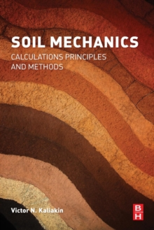 Soil Mechanics : Calculations, Principles, and Methods, Paperback Book