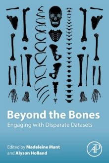 Beyond the Bones : Engaging with Disparate Datasets, Paperback / softback Book