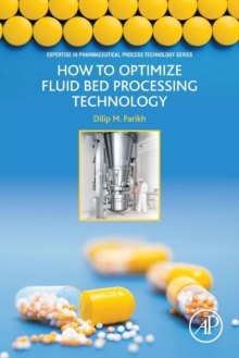 How to Optimize Fluid Bed Processing Technology : Part of the Expertise in Pharmaceutical Process Technology Series, Paperback Book