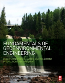Fundamentals of Geoenvironmental Engineering : Understanding Soil, Water, and Pollutant Interaction and Transport, Paperback Book