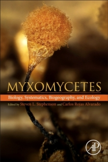 Myxomycetes : Biology, Systematics, Biogeography and Ecology, Paperback Book