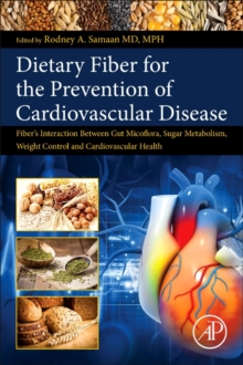 Dietary Fiber for the Prevention of Cardiovascular Disease : Fiber's Interaction between Gut Micoflora, Sugar Metabolism, Weight Control and Cardiovascular Health, Paperback Book