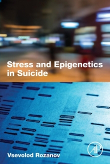 Stress and Epigenetics in Suicide, Paperback / softback Book