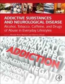 Addictive Substances and Neurological Disease : Alcohol, Tobacco, Caffeine, and Drugs of Abuse in Everyday Lifestyles, Hardback Book