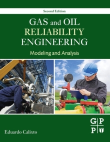Gas and Oil Reliability Engineering : Modeling and Analysis, Hardback Book