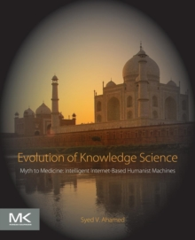 Evolution of Knowledge Science : Myth to Medicine: Intelligent Internet-Based Humanist Machines, Paperback Book