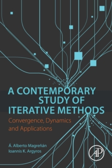 A Contemporary Study of Iterative Methods : Convergence, Dynamics and Applications, Paperback / softback Book