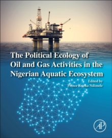 The Political Ecology of Oil and Gas Activities in the Nigerian Aquatic Ecosystem, Paperback Book