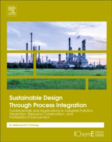 Sustainable Design Through Process Integration : Fundamentals and Applications to Industrial Pollution Prevention, Resource Conservation, and Profitability Enhancement, Paperback Book