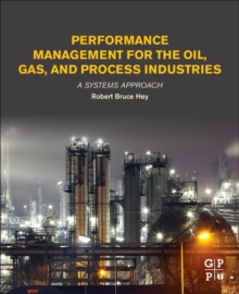 Performance Management for the Oil, Gas, and Process Industries : A Systems Approach, Paperback Book