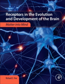 Receptors in the Evolution and Development of the Brain : Matter into Mind, Paperback / softback Book