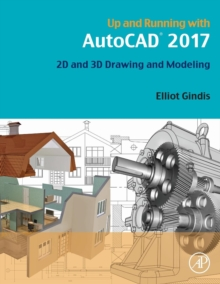 Up and Running with AutoCAD 2017 : 2D and 3D Drawing and Modeling, Paperback Book