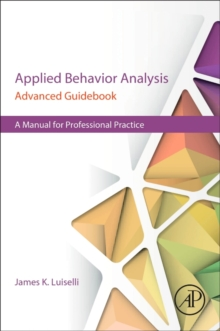 Applied Behavior Analysis Advanced Guidebook : A Manual for Professional Practice, Paperback Book