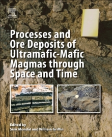 Processes and Ore Deposits of Ultramafic-Mafic Magmas through Space and Time, Paperback Book