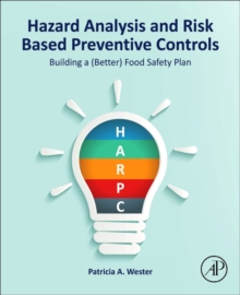 Hazard Analysis and Risk Based Preventive Controls : Building a (Better) Food Safety Plan, Hardback Book