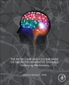 The Molecular and Cellular Basis of Neurodegenerative Diseases : Underlying Mechanisms, Hardback Book