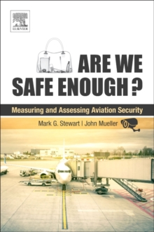 Are We Safe Enough? : Measuring and Assessing Aviation Security, Paperback Book