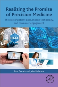 Realizing the Promise of Precision Medicine : The Role of Patient Data, Mobile Technology, and Consumer Engagement, Paperback Book