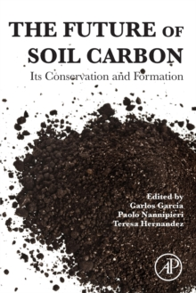 The Future of Soil Carbon : Its Conservation and Formation, Paperback Book