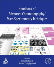 Handbook of Advanced Chromatography /Mass Spectrometry Techniques, Paperback Book