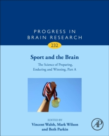 Sport and the Brain: The Science of Preparing, Enduring and Winning, Part A : Volume 232, Hardback Book