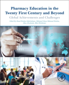 Pharmacy Education in the Twenty First Century and Beyond : Global Achievements and Challenges, Paperback Book