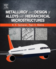Metallurgy and Design of Alloys with Hierarchical Microstructures, Paperback Book