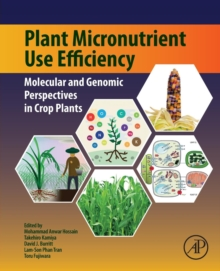 Plant Micronutrient Use Efficiency : Molecular and Genomic Perspectives in Crop Plants, Paperback Book