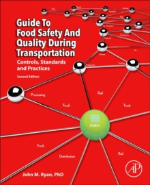 Guide to Food Safety and Quality during Transportation : Controls, Standards and Practices, Paperback Book
