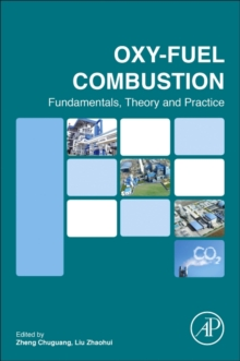 Oxy-fuel Combustion : Fundamentals, Theory and Practice, Paperback Book