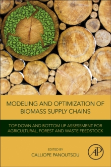 Modeling and Optimization of Biomass Supply Chains : Top-Down and Bottom-up Assessment for Agricultural, Forest and Waste Feedstock, Paperback Book